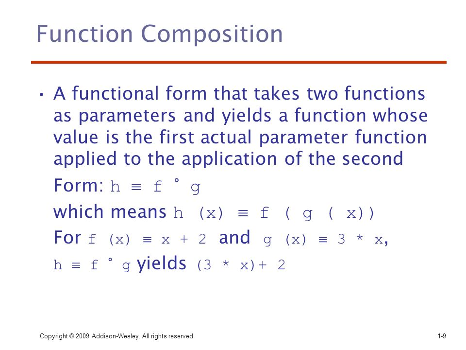 Copyright © 2009 Addison-Wesley. All rights reserved. 1-9 Function Composition A functional form that takes two functions as parameters and yields a f