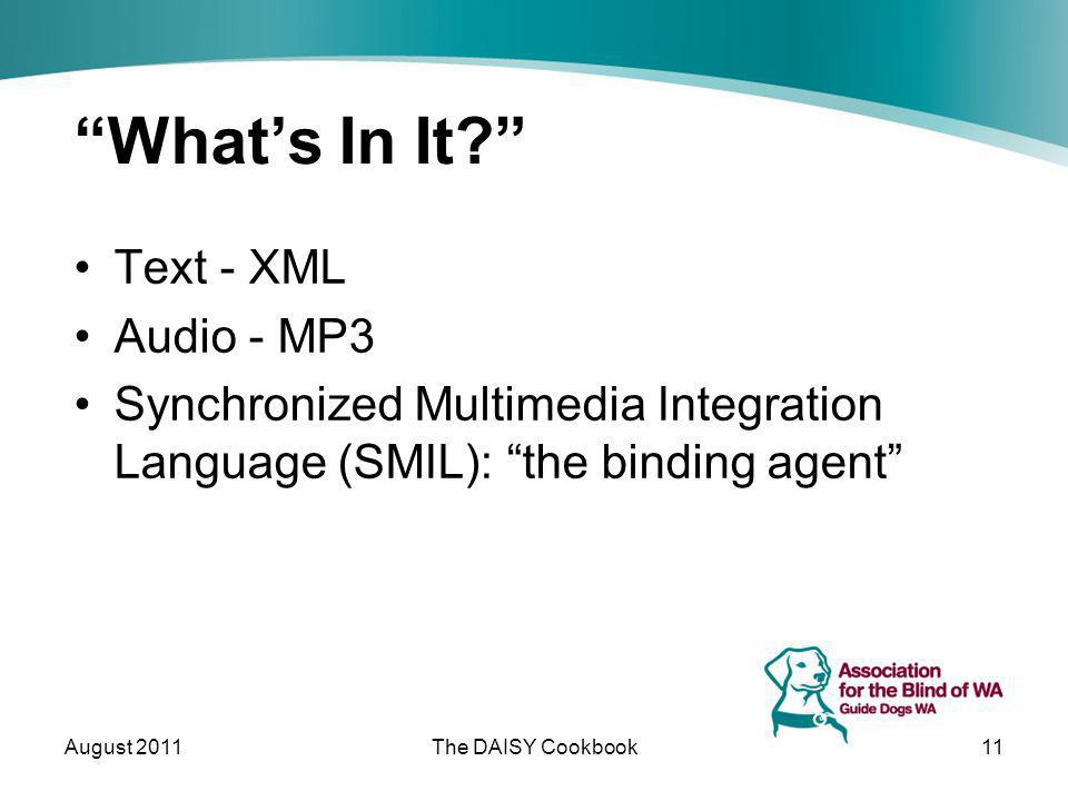 Whats In It? Text - XML Audio - MP3 Synchronized Multimedia Integration Language (SMIL): the binding agent August 2011The DAISY Cookbook11