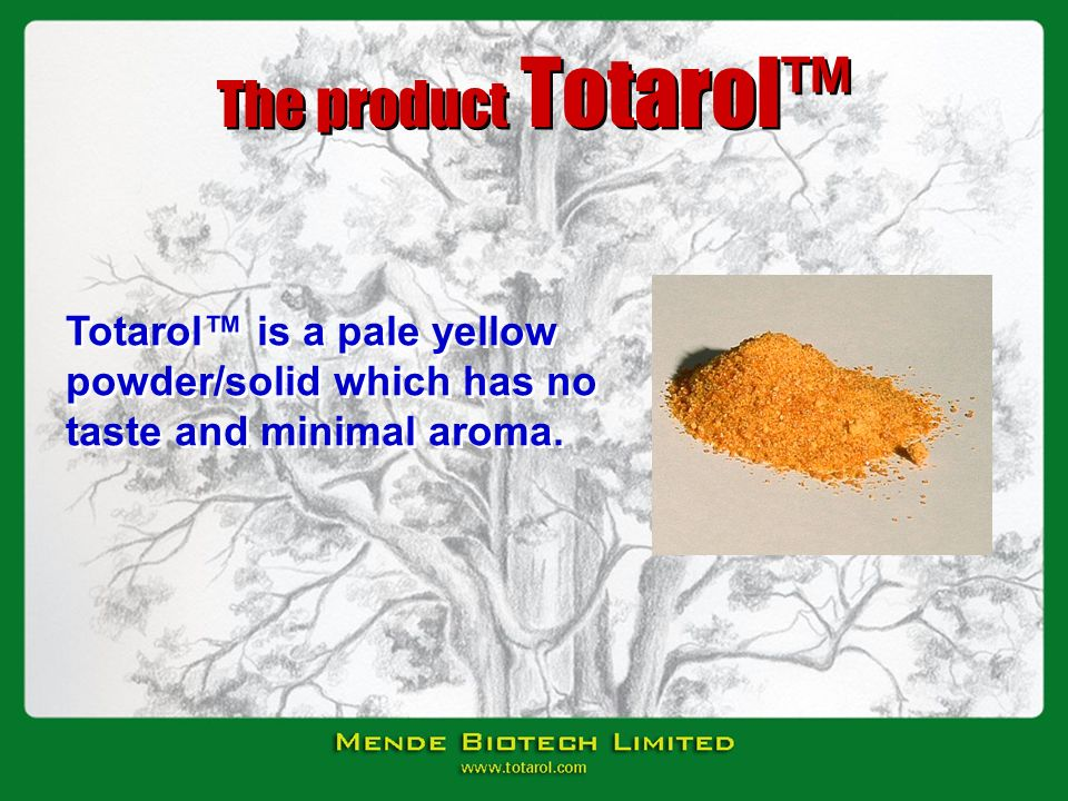 The product Totarol Totarol is a pale yellow powder/solid which has no taste and minimal aroma.
