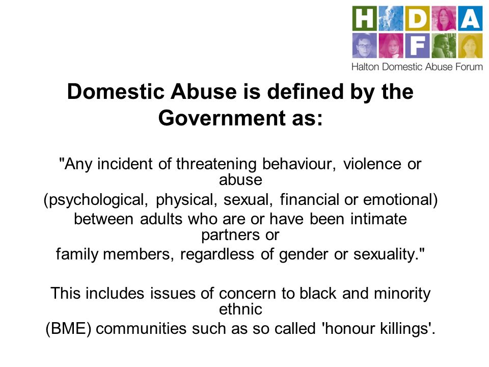 Domestic Abuse is defined by the Government as: