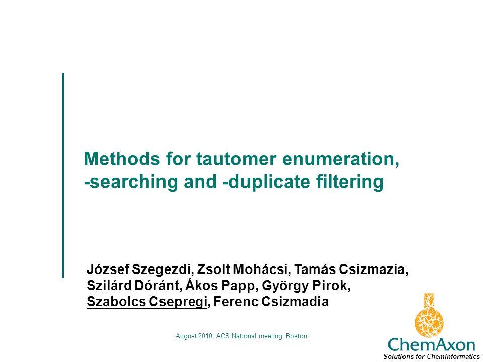 Methods for tautomer enumeration, -searching and -duplicate filtering József Szegezdi, Zsolt Mohácsi, Tamás Csizmazia, Szilárd Dóránt, Ákos Papp, Györ