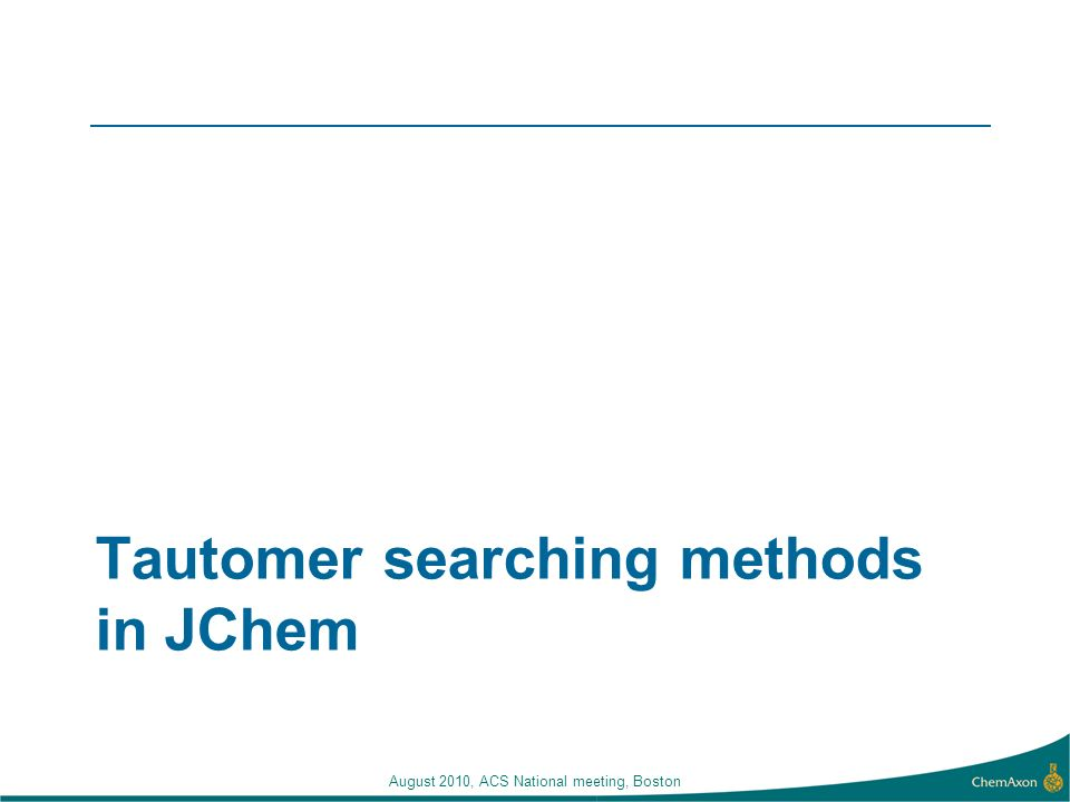 Tautomer searching methods in JChem August 2010, ACS National meeting, Boston