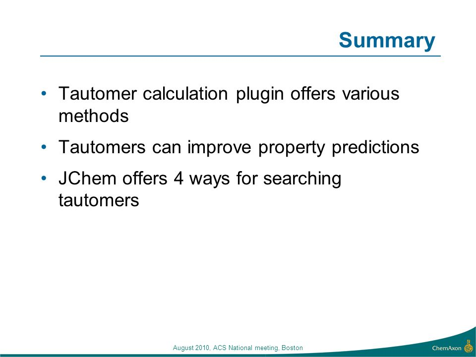 Summary Tautomer calculation plugin offers various methods Tautomers can improve property predictions JChem offers 4 ways for searching tautomers Augu