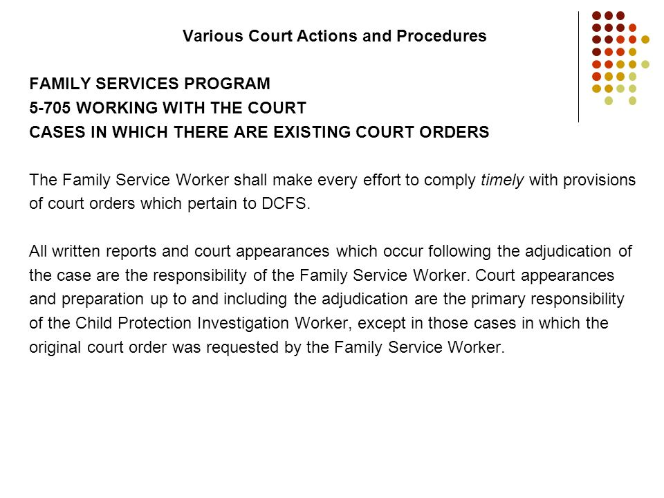 Various Court Actions and Procedures FAMILY SERVICES PROGRAM 5-705 WORKING WITH THE COURT CASES IN WHICH THERE ARE EXISTING COURT ORDERS The Family Se