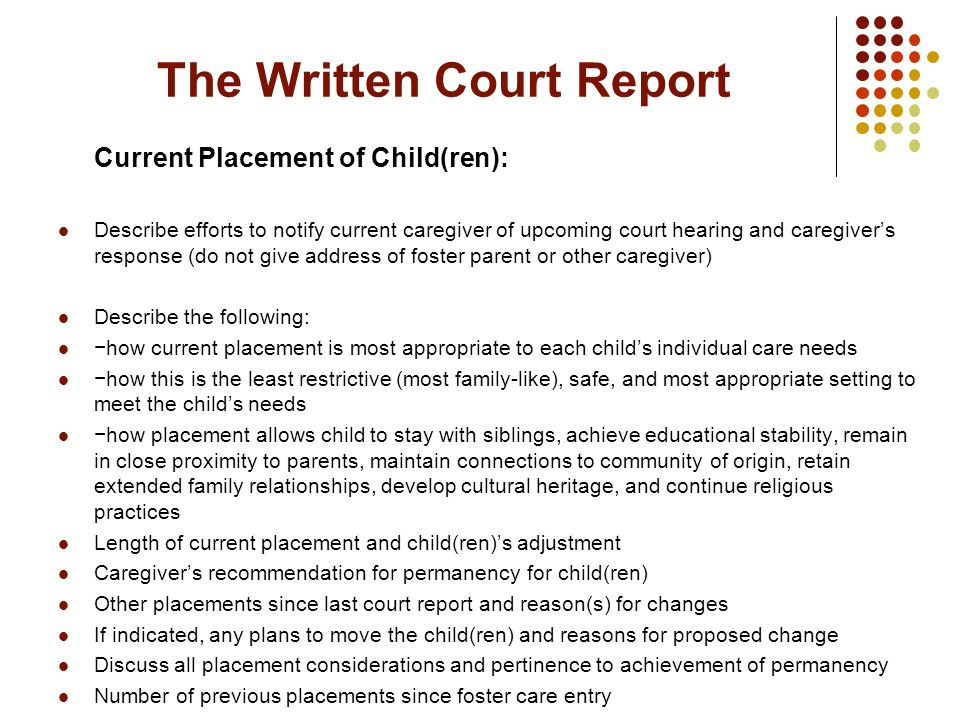 The Written Court Report Current Placement of Child(ren): Describe efforts to notify current caregiver of upcoming court hearing and caregivers respon