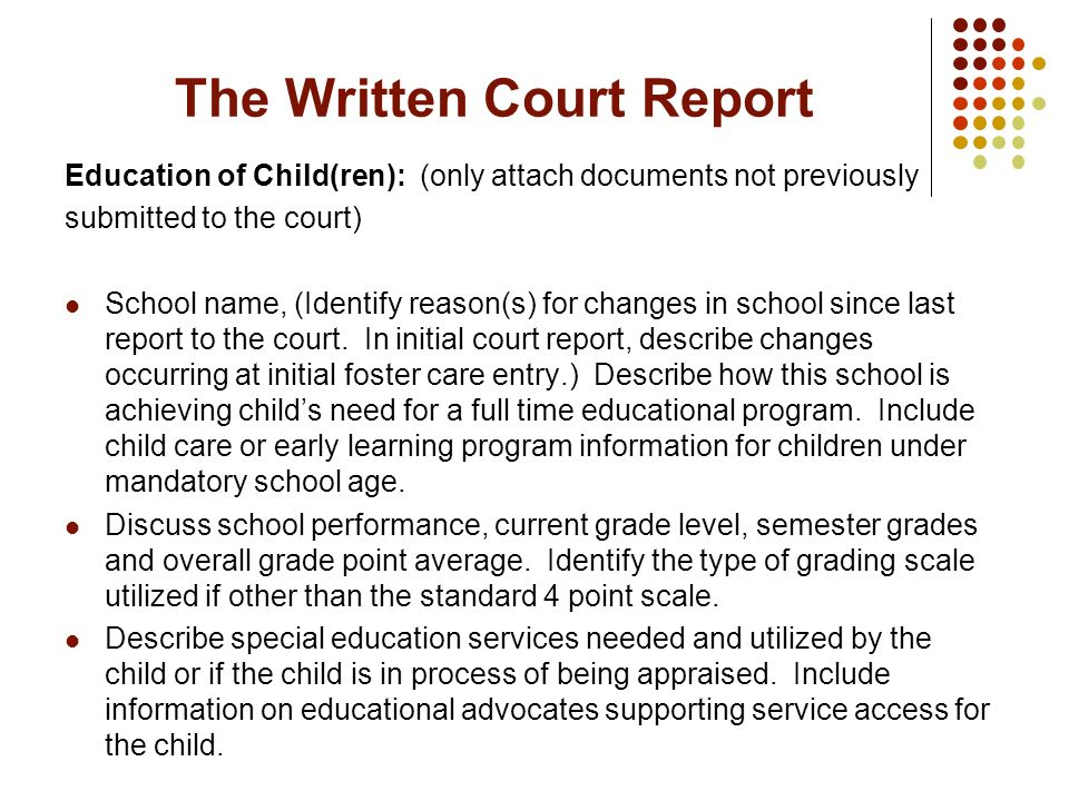 The Written Court Report Education of Child(ren): (only attach documents not previously submitted to the court) School name, (Identify reason(s) for c
