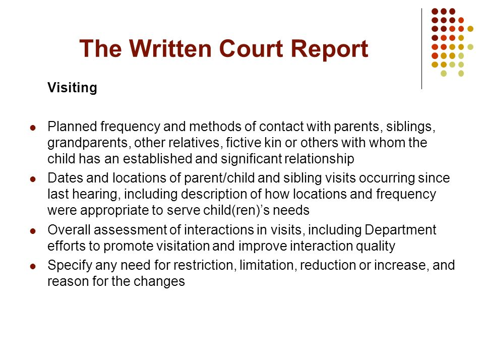The Written Court Report Visiting Planned frequency and methods of contact with parents, siblings, grandparents, other relatives, fictive kin or other