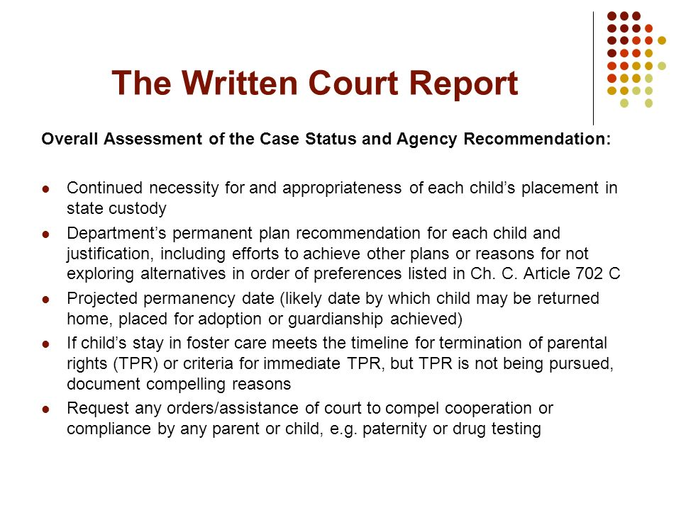 The Written Court Report Overall Assessment of the Case Status and Agency Recommendation: Continued necessity for and appropriateness of each childs p