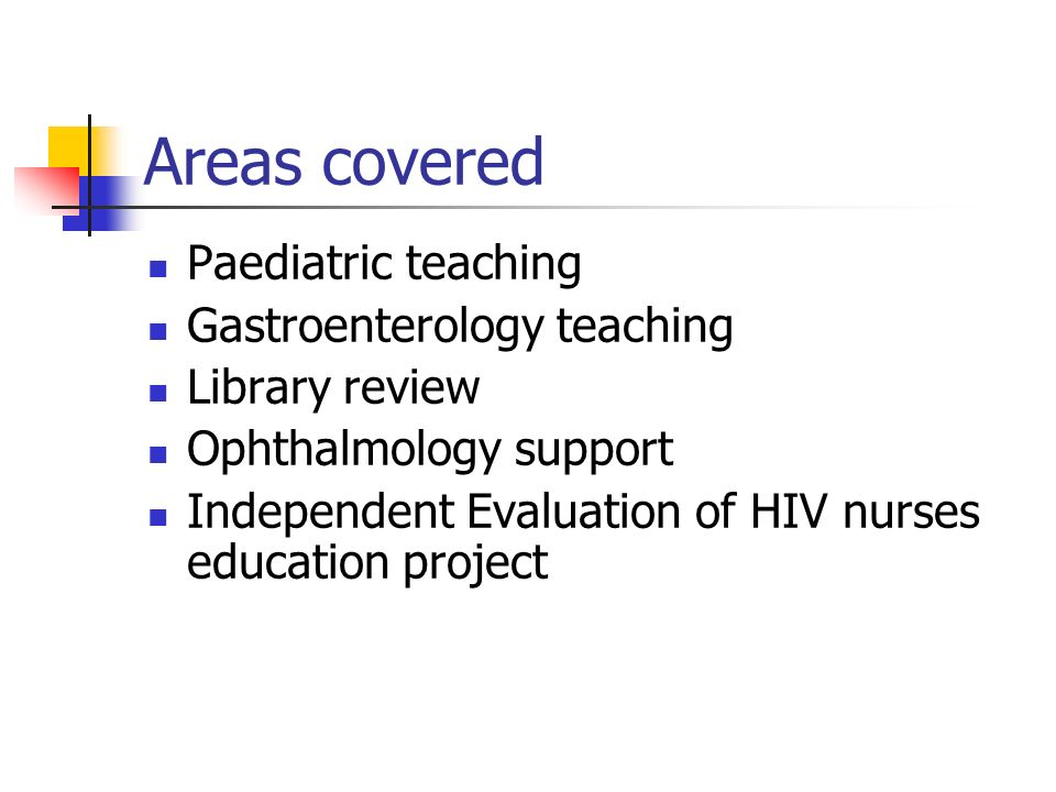 Areas covered Paediatric teaching Gastroenterology teaching Library review Ophthalmology support Independent Evaluation of HIV nurses education projec