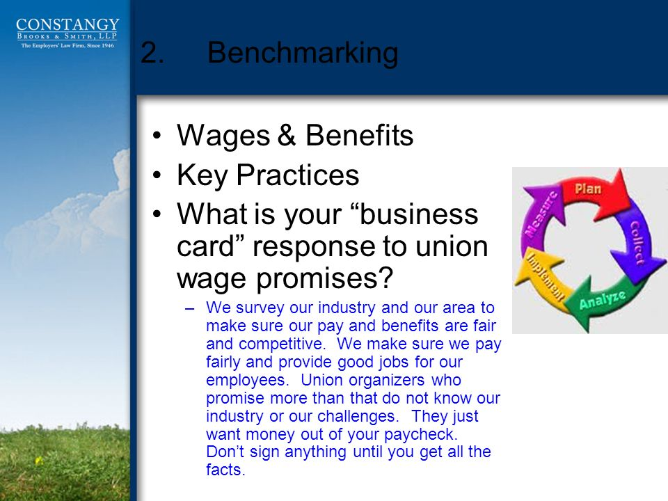 2.Benchmarking Wages & Benefits Key Practices What is your business card response to union wage promises? –We survey our industry and our area to make