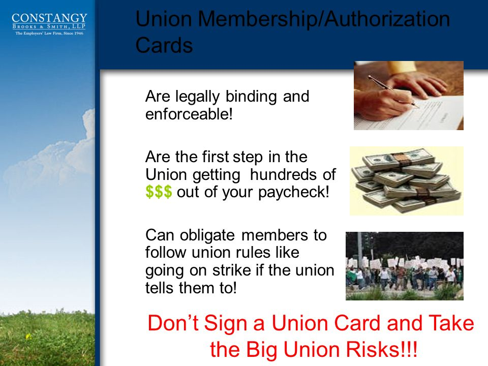 Union Membership/Authorization Cards Are legally binding and enforceable! Are the first step in the Union getting hundreds of $$$ out of your paycheck