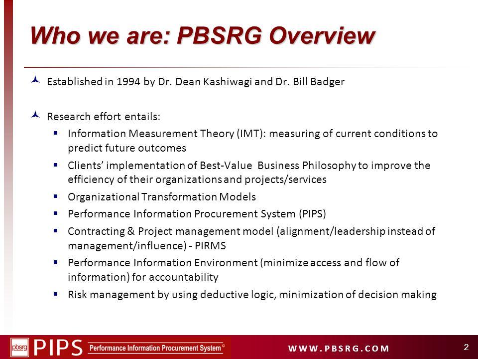 W W W. P B S R G. C O M 2 Who we are: PBSRG Overview Established in 1994 by Dr. Dean Kashiwagi and Dr. Bill Badger Research effort entails: Informatio