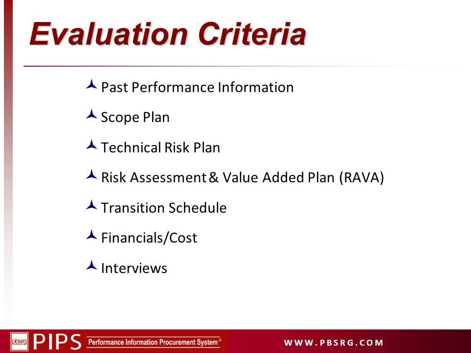 W W W. P B S R G. C O M Evaluation Criteria Past Performance Information Scope Plan Technical Risk Plan Risk Assessment & Value Added Plan (RAVA) Tran