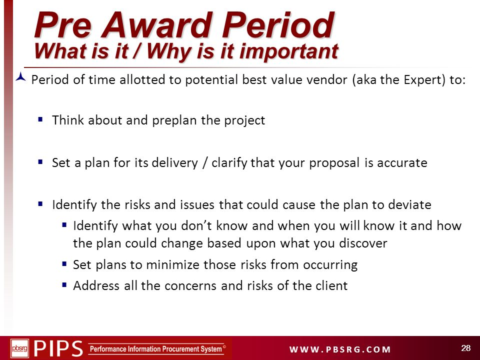 W W W. P B S R G. C O M 28 Pre Award Period What is it / Why is it important Period of time allotted to potential best value vendor (aka the Expert) t