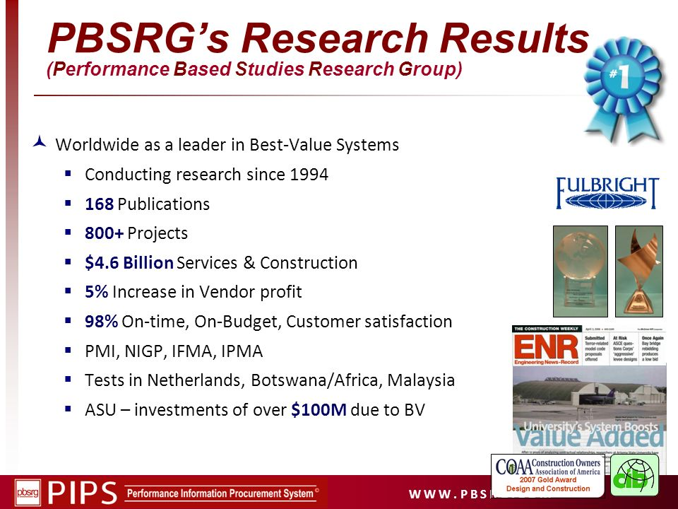 W W W. P B S R G. C O M Worldwide as a leader in Best-Value Systems Conducting research since 1994 168 Publications 800+ Projects $4.6 Billion Service