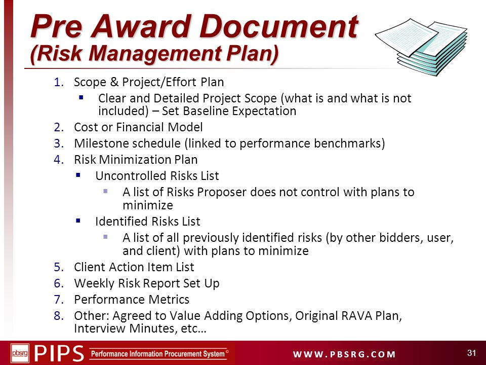 W W W. P B S R G. C O M 31 Pre Award Document (Risk Management Plan) 1.Scope & Project/Effort Plan Clear and Detailed Project Scope (what is and what