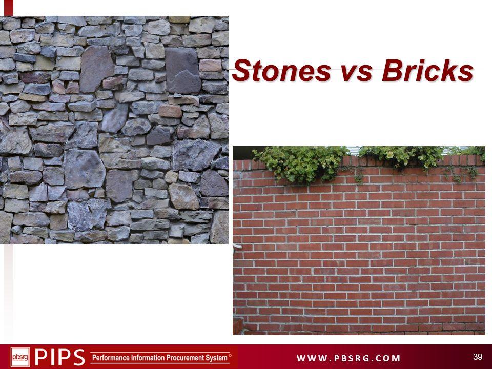 W W W. P B S R G. C O M Stones vs Bricks 39