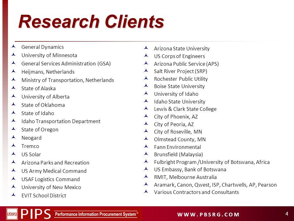 W W W. P B S R G. C O M 4 Research Clients General Dynamics University of Minnesota General Services Administration (GSA) Heijmans, Netherlands Minist