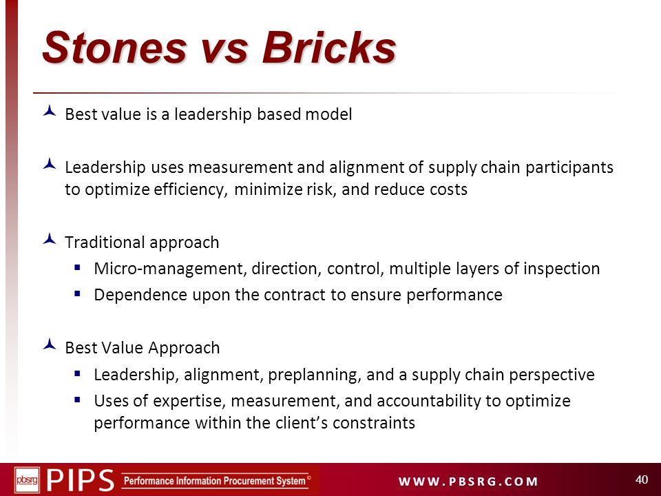 W W W. P B S R G. C O M Stones vs Bricks Best value is a leadership based model Leadership uses measurement and alignment of supply chain participants
