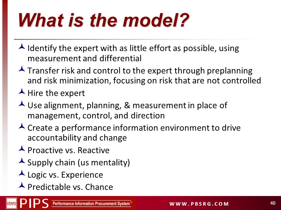 W W W. P B S R G. C O M 48 What is the model? Identify the expert with as little effort as possible, using measurement and differential Transfer risk