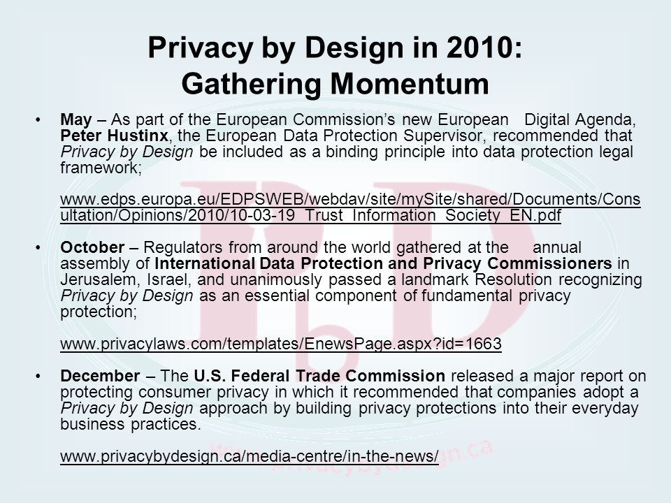 Privacy by Design in 2010: Gathering Momentum May – As part of the European Commissions new European Digital Agenda, Peter Hustinx, the European Data