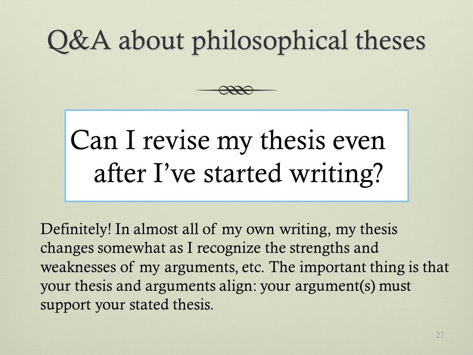 Q&A about philosophical theses Can I revise my thesis even after Ive started writing.