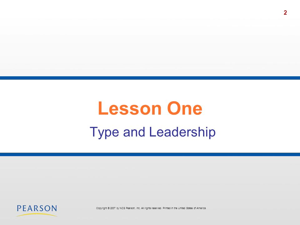2 Lesson One Type and Leadership Copyright © 2007 by NCS Pearson, Inc. All rights reserved. Printed in the United States of America.