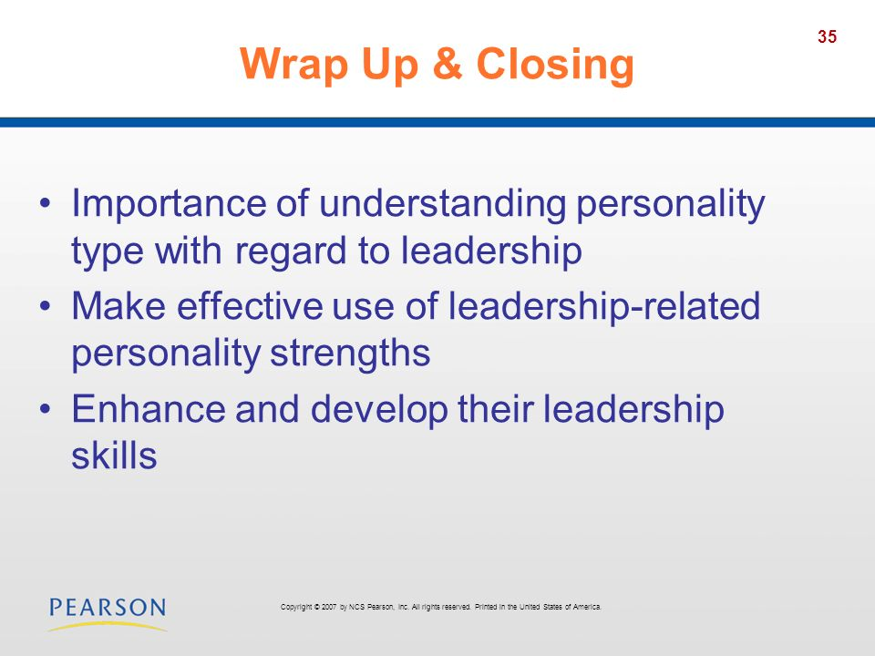 35 Wrap Up & Closing Importance of understanding personality type with regard to leadership Make effective use of leadership-related personality stren