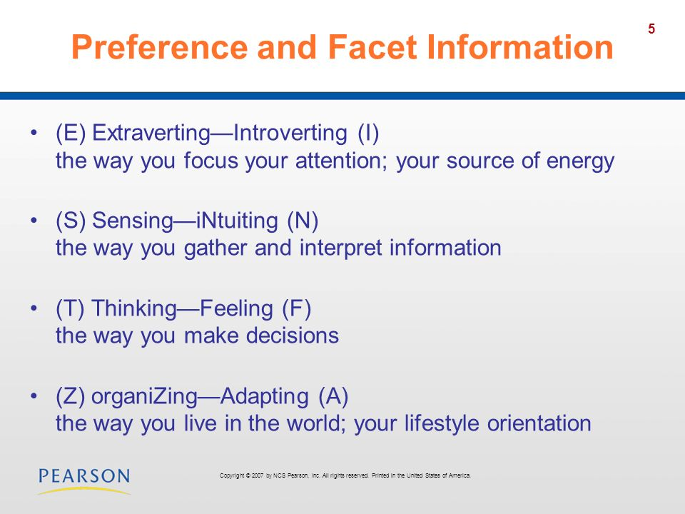 5 Preference and Facet Information (E) ExtravertingIntroverting (I) the way you focus your attention; your source of energy (S) SensingiNtuiting (N) t