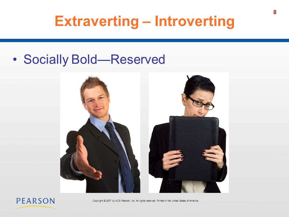 8 Extraverting – Introverting Socially BoldReserved Copyright © 2007 by NCS Pearson, Inc. All rights reserved. Printed in the United States of America