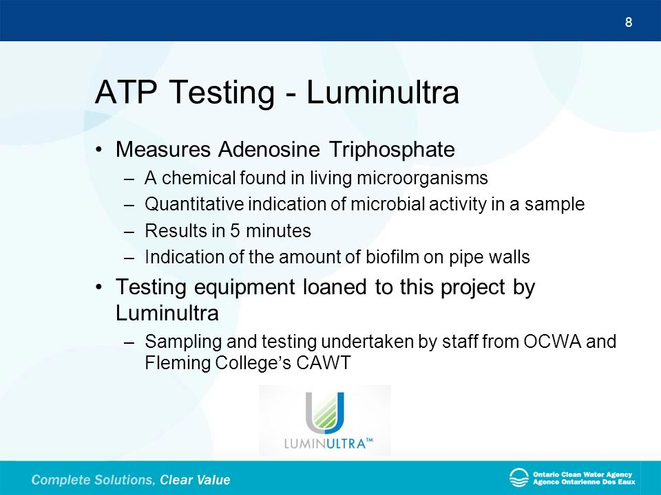 8 ATP Testing - Luminultra Measures Adenosine Triphosphate –A chemical found in living microorganisms –Quantitative indication of microbial activity i