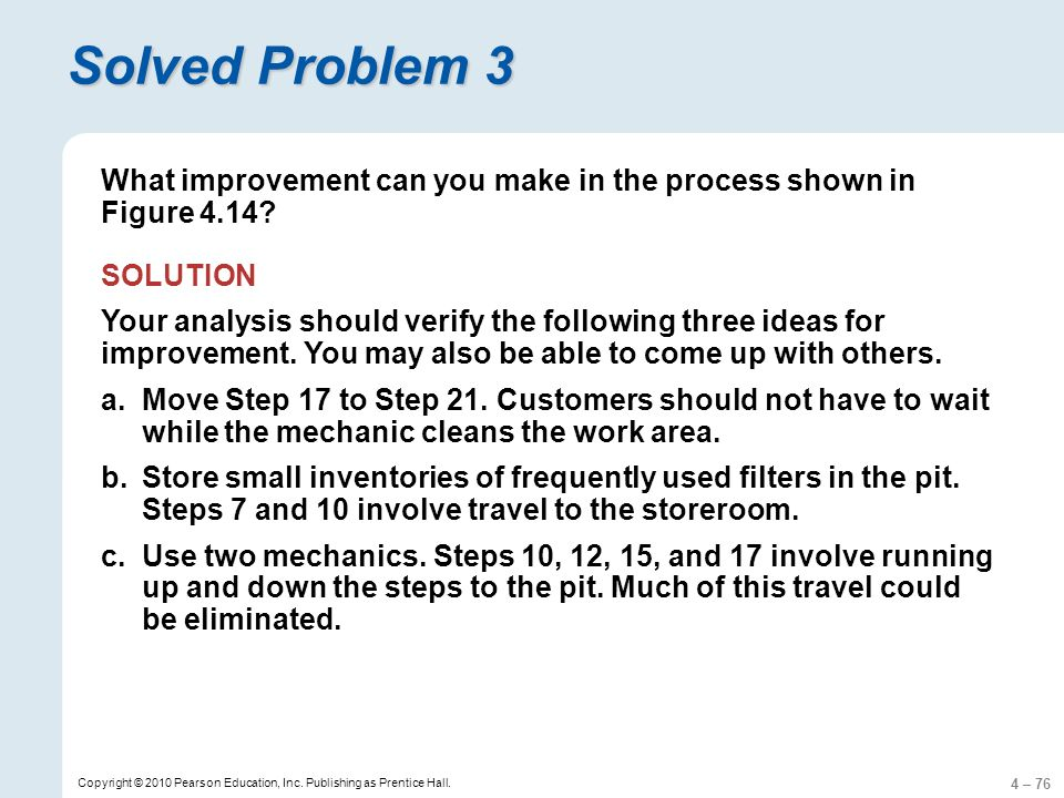 4 – 76 Copyright © 2010 Pearson Education, Inc. Publishing as Prentice Hall. Solved Problem 3 What improvement can you make in the process shown in Fi
