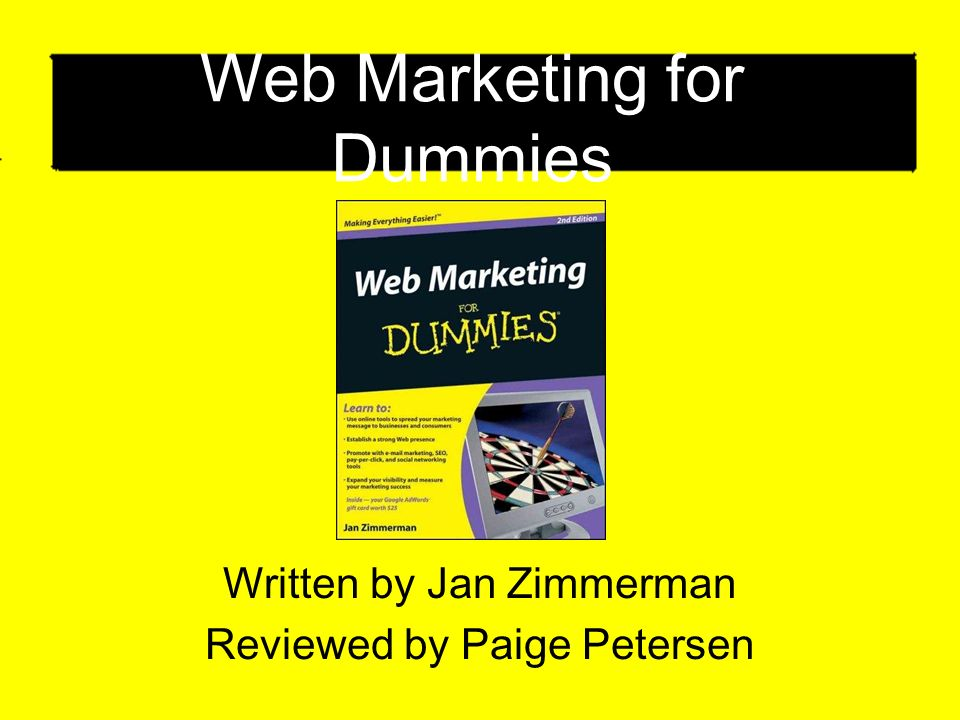 Web Marketing for Dummies Written by Jan Zimmerman Reviewed by Paige Petersen