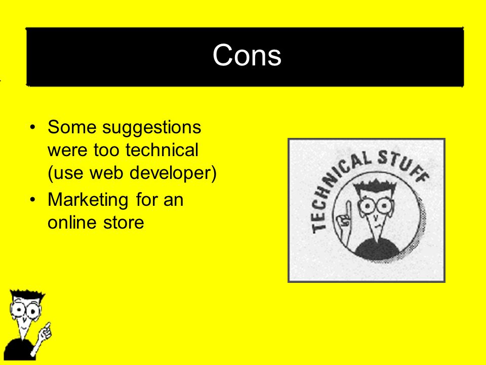 Cons Some suggestions were too technical (use web developer) Marketing for an online store