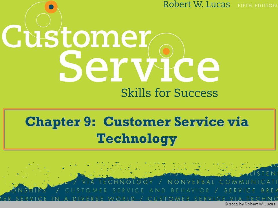 © 2012 by Robert W. Lucas Chapter 9: Customer Service via Technology