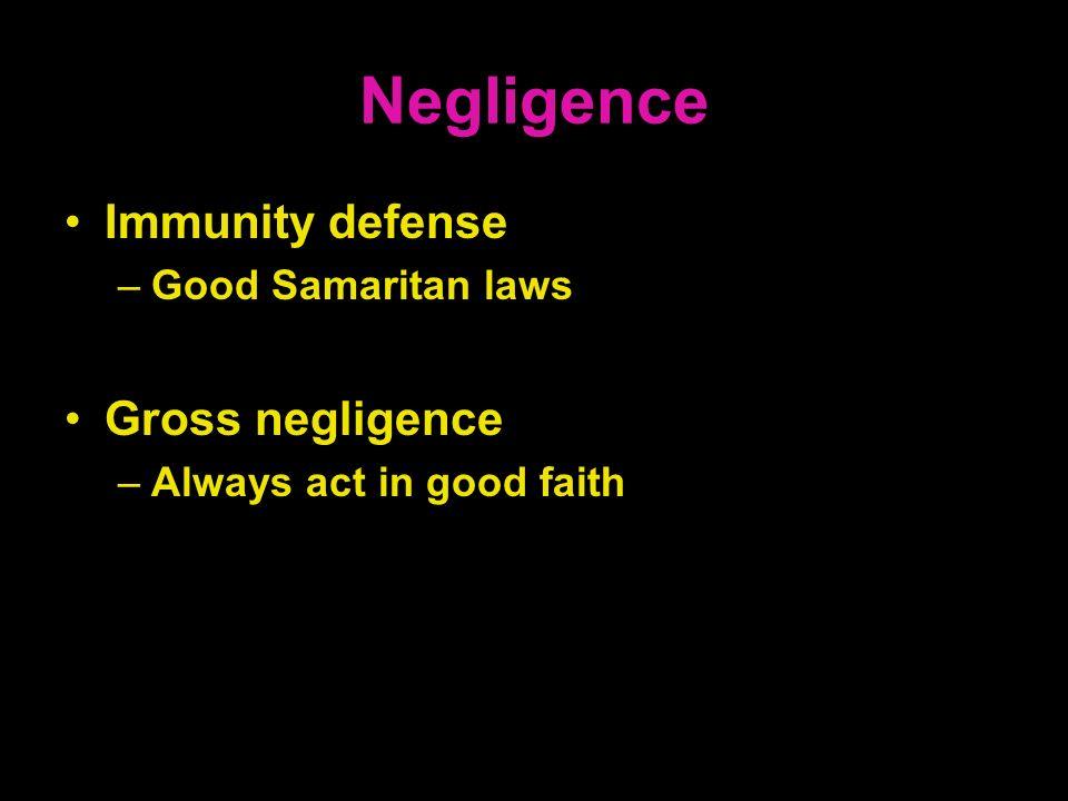 Negligence Immunity defense –Good Samaritan laws Gross negligence –Always act in good faith