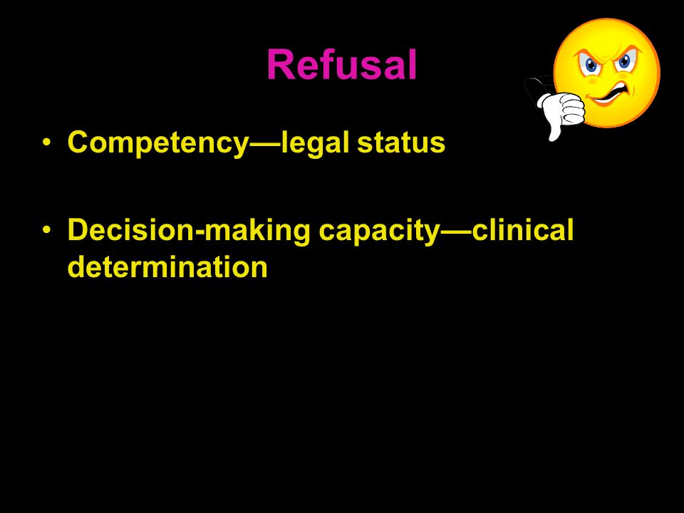 Refusal Competencylegal status Decision-making capacityclinical determination