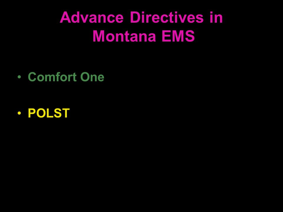 Advance Directives in Montana EMS Comfort One POLST