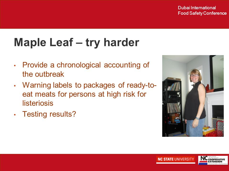 Dubai International Food Safety Conference Maple Leaf – try harder Provide a chronological accounting of the outbreak Warning labels to packages of re
