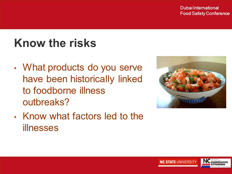 Dubai International Food Safety Conference Know the risks What products do you serve have been historically linked to foodborne illness outbreaks? Kno