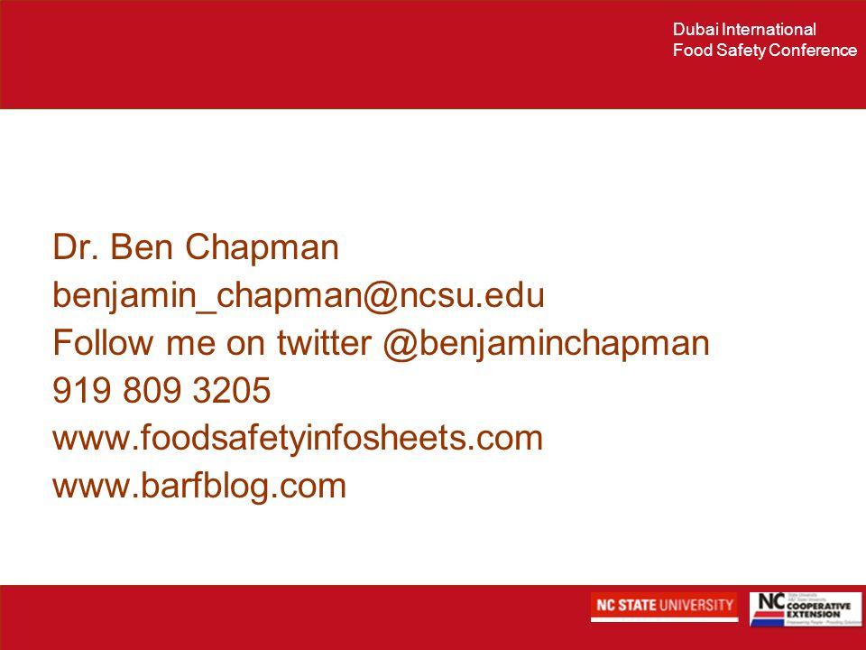 Dubai International Food Safety Conference Dr. Ben Chapman benjamin_chapman@ncsu.edu Follow me on twitter @benjaminchapman 919 809 3205 www.foodsafety
