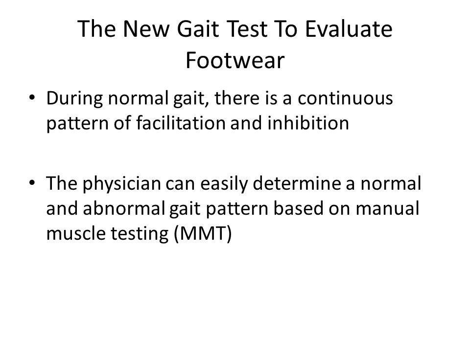 The New Gait Test To Evaluate Footwear During normal gait, there is a continuous pattern of facilitation and inhibition The physician can easily deter