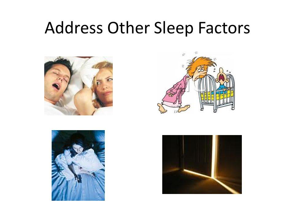 Address Other Sleep Factors