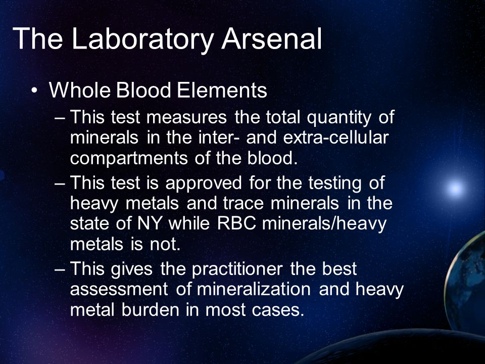 The Laboratory Arsenal Whole Blood Elements –This test measures the total quantity of minerals in the inter- and extra-cellular compartments of the bl