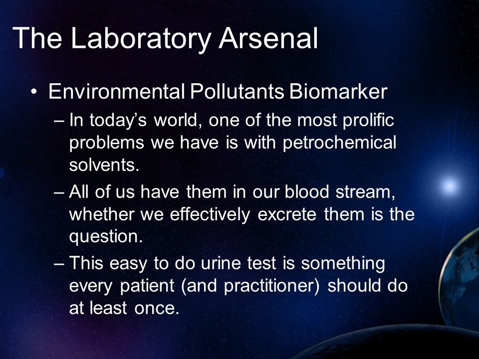 The Laboratory Arsenal Environmental Pollutants Biomarker –In todays world, one of the most prolific problems we have is with petrochemical solvents.