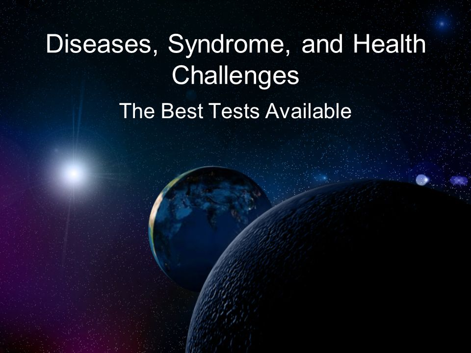 Diseases, Syndrome, and Health Challenges The Best Tests Available