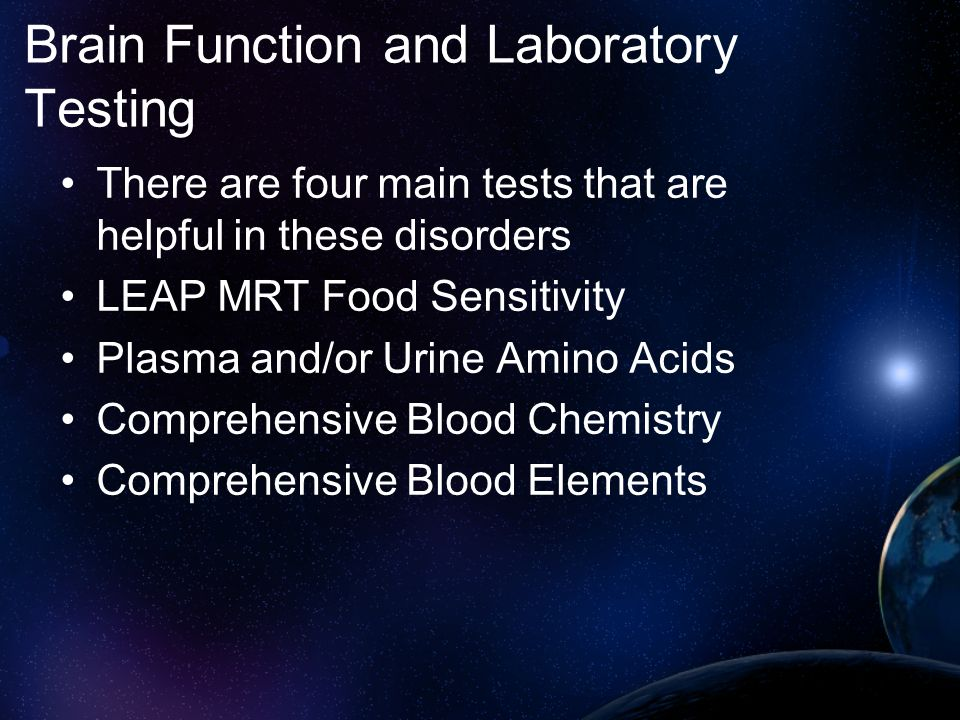 Brain Function and Laboratory Testing There are four main tests that are helpful in these disorders LEAP MRT Food Sensitivity Plasma and/or Urine Amin