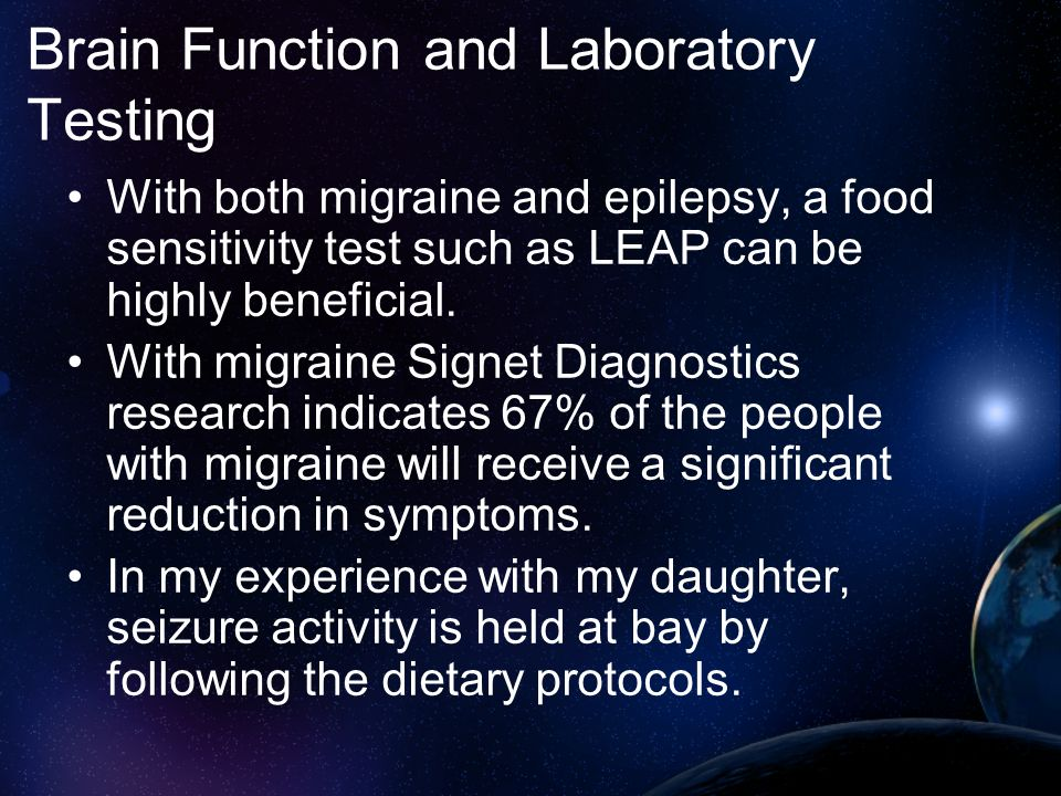 Brain Function and Laboratory Testing With both migraine and epilepsy, a food sensitivity test such as LEAP can be highly beneficial. With migraine Si