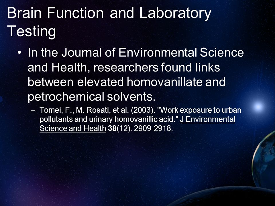 Brain Function and Laboratory Testing In the Journal of Environmental Science and Health, researchers found links between elevated homovanillate and p
