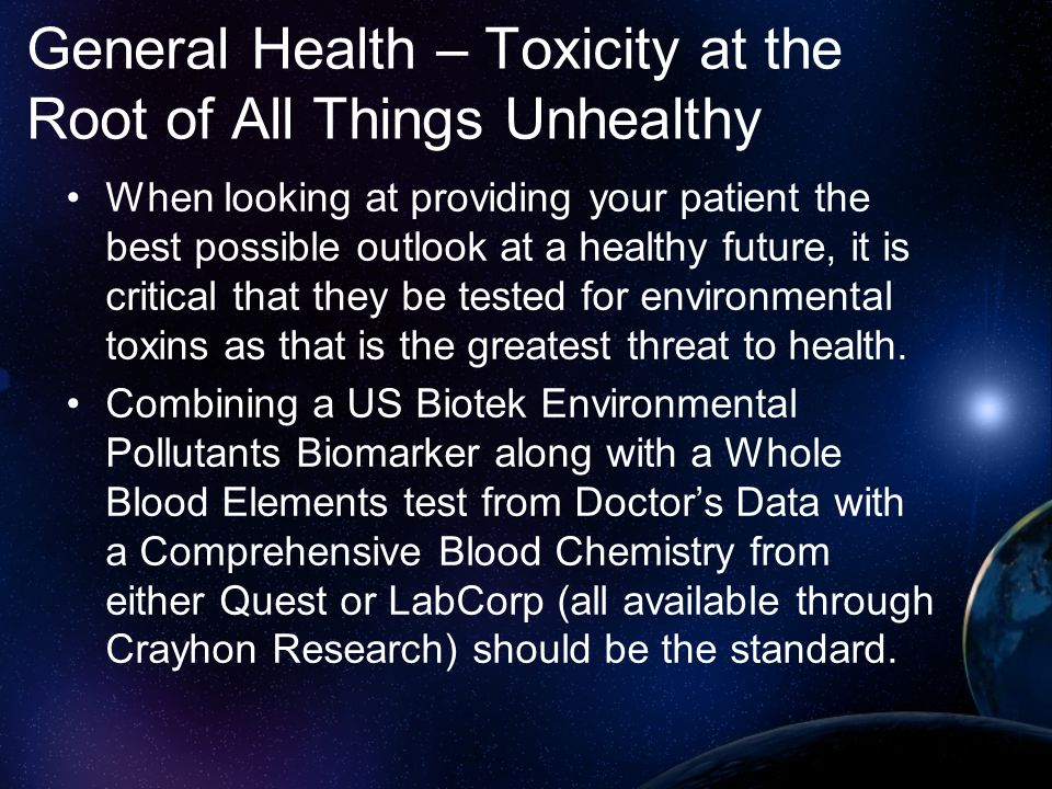 General Health – Toxicity at the Root of All Things Unhealthy When looking at providing your patient the best possible outlook at a healthy future, it